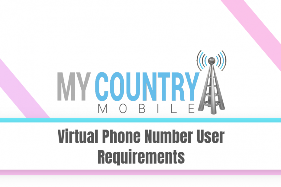 Virtual Phone Number User Requirements - My Country Mobile