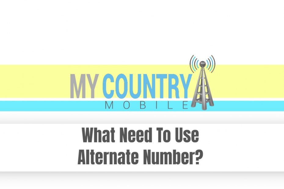 What Need To Use Alternate Number? - My Country Mobile