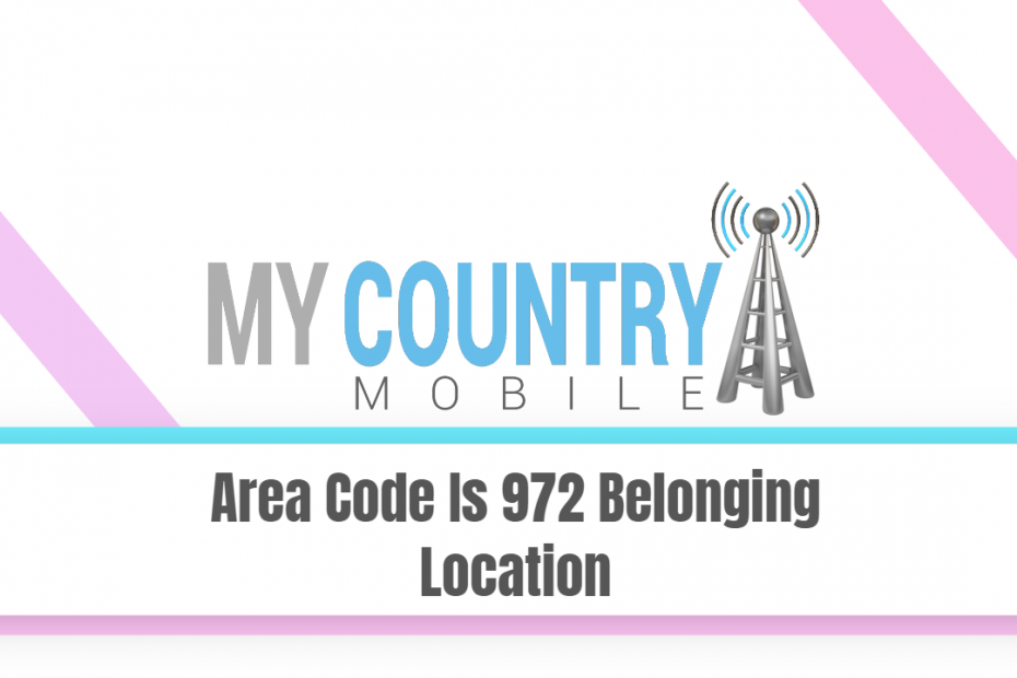 Area Code Is 972 Belonging Location - My Country Mobile