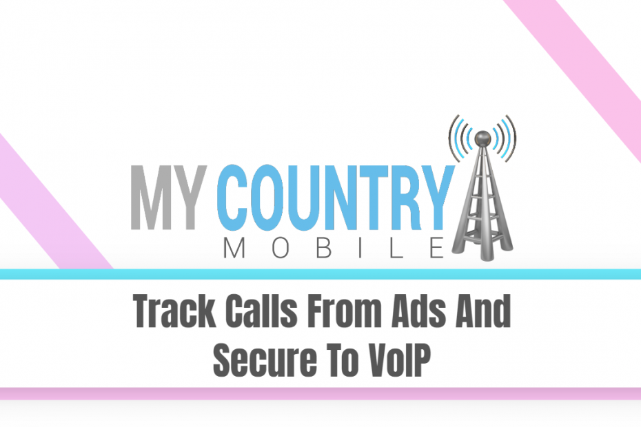 Track Calls From Ads And Secure To VoIP - My Country Mobile