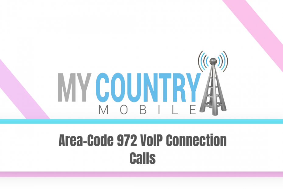 Area-Code 972 VoIP Connection Calls - My Country Mobile