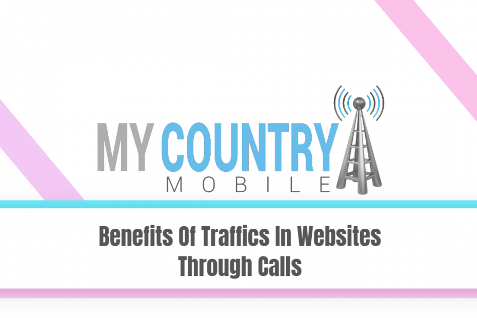 Benefits Of Traffics In Websites Through Calls - My Country Mobile