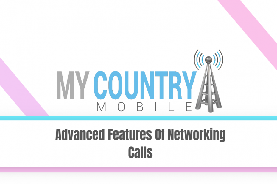 Advanced Features Of Networking Calls - My Country Mobile