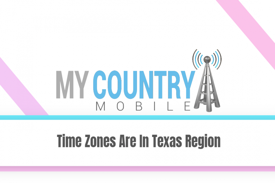 Time Zones Are In Texas Region - My Country Mobile