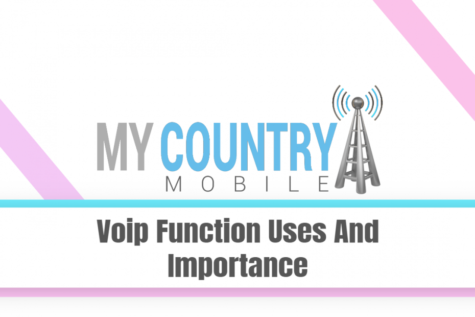 Voip Function Uses And Importance - My Country Mobile