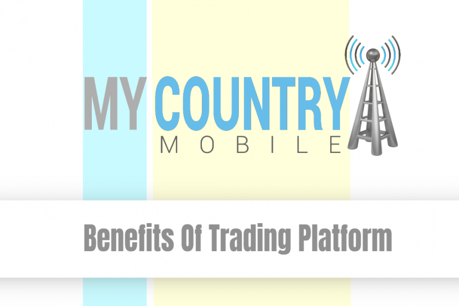 Benefits Of Trading Platform - My Country Mobile